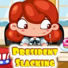 President Slacking