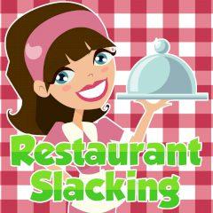 Restaurant Slacking