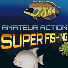 Amateur Action: Super Fishing
