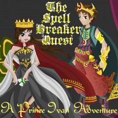 The Spell Breaker Quest: a Prince Ivan Adventure