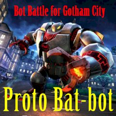 Proto Bat-bot: Bot Battle for Gotham City