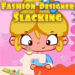 Fashion Designer Slacking