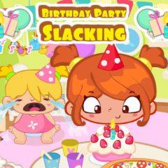 Birthday Party Slacking