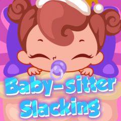 Baby-sitter Slacking